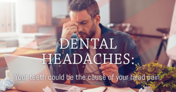 Could Your Headaches Be Caused By Your Teeth?
