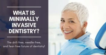 What is minimally invasive dentistry? The drill-free, needle-free, and fear-free future of dentistry!
